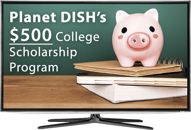 Earn a $500 Scholarship from PlanetDISH.com!
