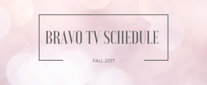 Fall 2017 Bravo TV Schedule