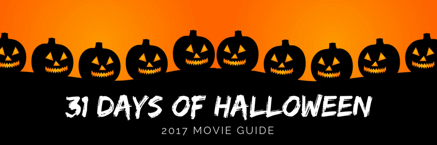 31 Days Of Halloween – 2017 Movie Guide