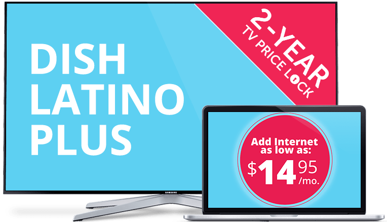 DISH Latino Plus and $14.95 Internet