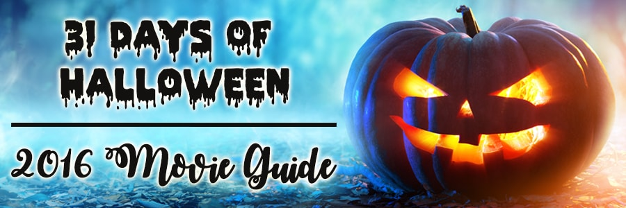 31 Days Of Halloween – 2016 Movie Guide