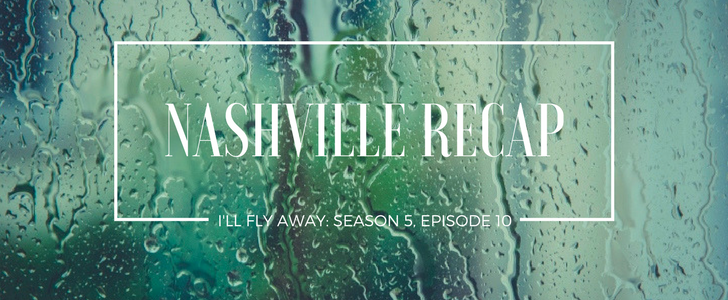 Nashville on CMT Recap: I'll Fly Away