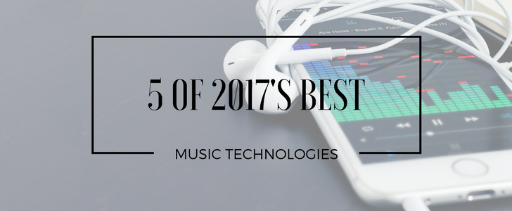 The 5 Best Music Technologies of 2017