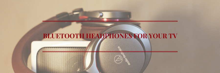 5 Reasons to Add Bluetooth Headphones to Your Entertainment Center