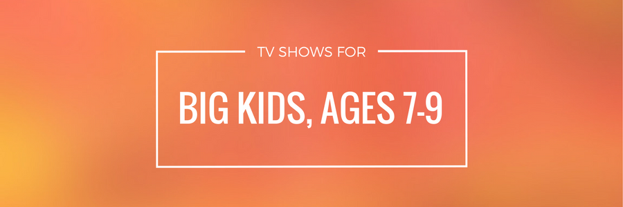 Guide: TV Shows for Big Kids