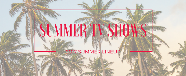 Summer TV Shows 2017