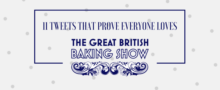 11 Tweets that Prove Everyone Loves The Great British Baking Show