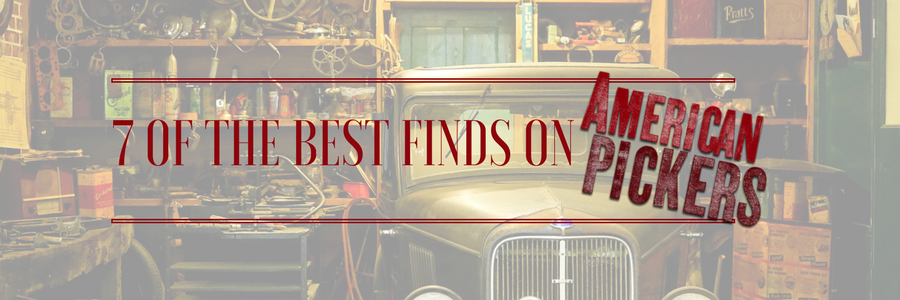 7 of the Best Finds on American Pickers