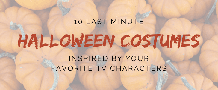10 Last Minute Halloween Costumes Inspired by Your Favorite TV Characters