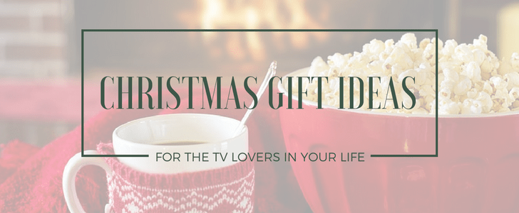 Give These Gifts to the TV Lovers in Your Life this Christmas