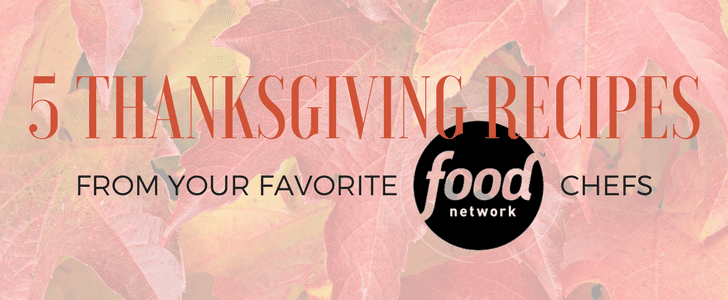 5 Thanksgiving Recipes from your Favorite Food Network Chefs