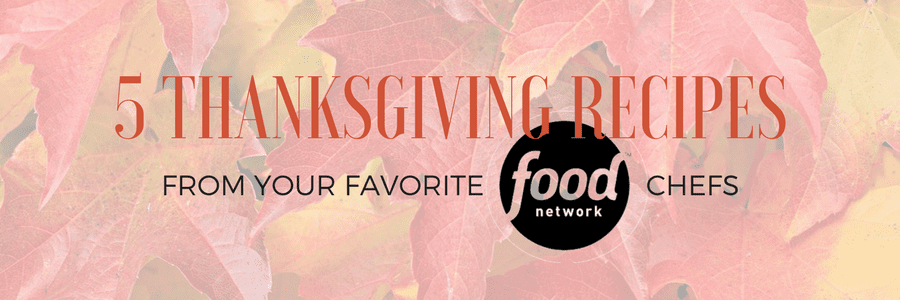 Thanksgiving Inspiration from your Favorite Food Network Chefs