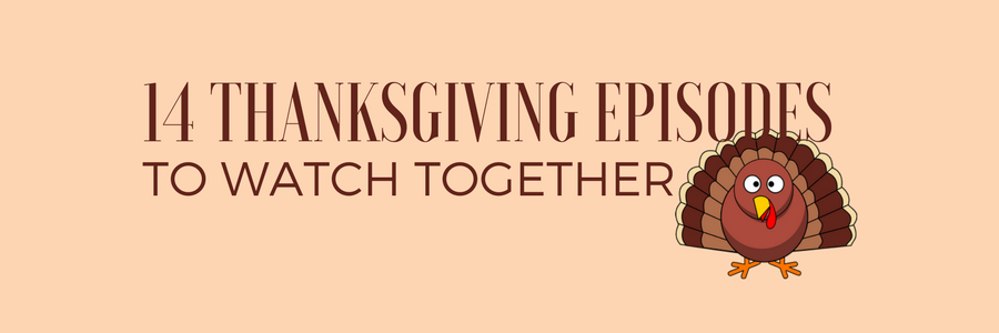 14 Thanksgiving Episodes to Watch Together this Weekend