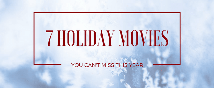7 Holiday Movies You Can't Miss this Year