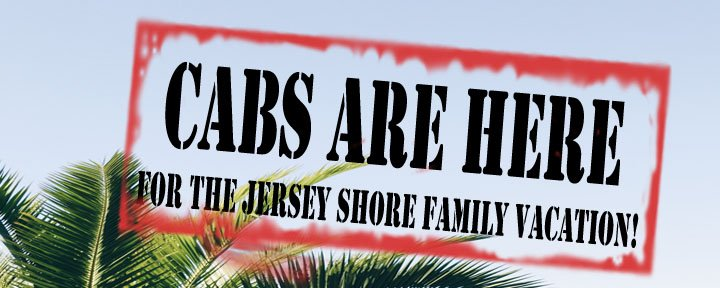 Cabs Are Here for the Jersey Shore Family Vacation!