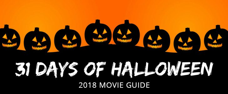 31 Days Of Halloween – 2018 Movie Guide