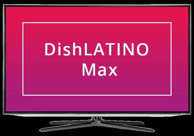DISH Latino Max